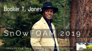 Save The Date for snOwFOAM 2019 Presenting BOOKER T. JONES At Peery's Egyptian Theatre in Ogden on January 18, 2019!